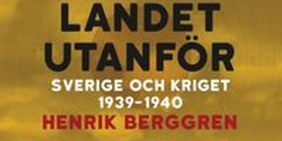 """Henrik Berggren: """"Landet utanför – Sverige och kriget 1939–1940"""""""